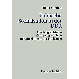 Politische Sozialisation in der DDR Autobiographische Gruppengesprche mit Angehrigen der Intelligenz door Geulen & Dieter