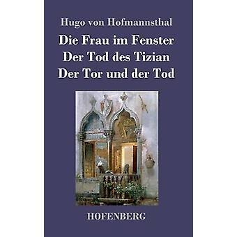 Die der d'und Frau im Fenster Der Tod des Tizian Der Tor Tod von Hofmannsthal & Hugo