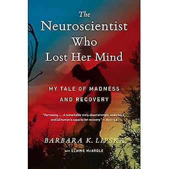 The Neuroscientist Who Lost� Her Mind: My Tale of Madness and Recovery