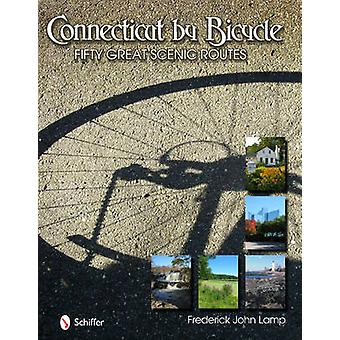 Connecticut by Bicycle - Fifty Great Scenic Routes by Frederick John L