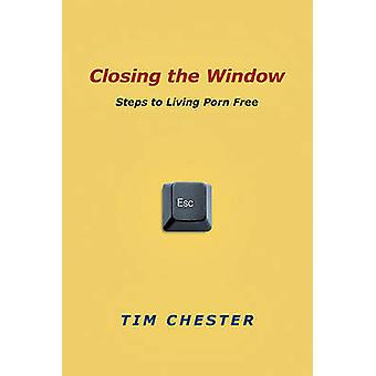 Closing the Window - Steps to Living Porn Free by Timothy Chester - 97