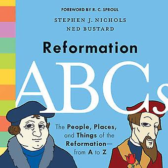 Reformation ABC's - The People - Places - and Things of the Reformatio