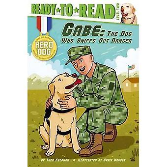 Gabe - The Dog Who Sniffs Out Danger by Thea Feldman - Chris Danger -