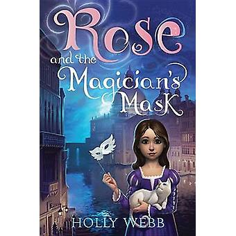 Rose and the Magician's Mask by Holly Webb - 9781492604303 Book