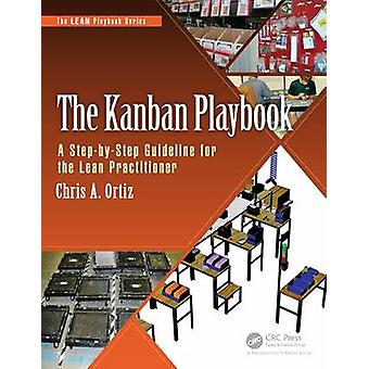 The Kanban Playbook - A Step-by-Step Guideline for the Lean Practition
