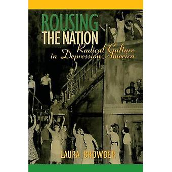 Rousing the Nation - Radical Culture in Depression America by Laura Br