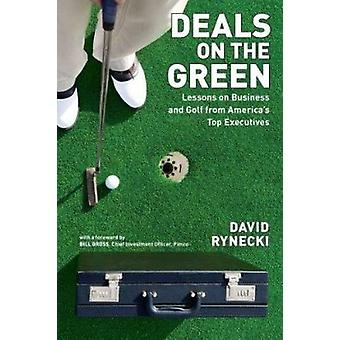 Deals on the Green - Lessons on Business and Golf from America's Top E