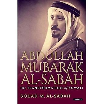 Abdullah Mubarak Al-Sabah - The Transformation of Kuwait by Souad M. A