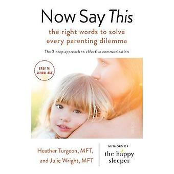 Now Say This - the right words to solve every parenting dilemma by Now