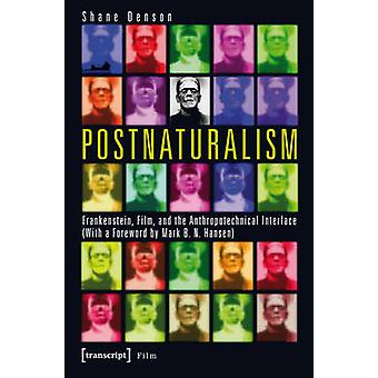 Postnaturalism - Frankenstein - Film - and the Anthropotechnical Inter