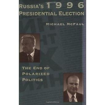 Russia's 1996 Presidential Election - The End of Polarized Politics by