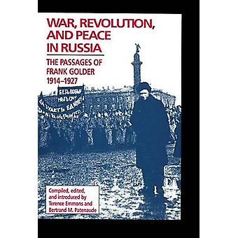 War - Revolution - and Peace in Russia - The Passages of Frank Golder