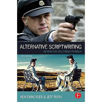 Alternative Scriptwriting Beyond the Hollywood Formula by Dancyger & Ken