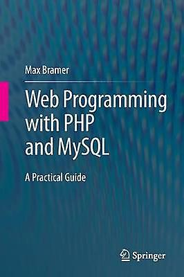 Web Programming with PHP and MySQL  A Practical Guide by Bramer & Max