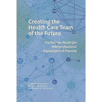 Creating the Health Care Team of the Future - The Toronto Model for In