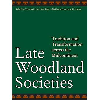 Late Woodland Societies - Tradition and Transformation Across the Midc