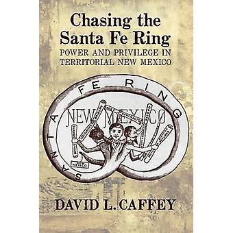 Jagd auf den Santa Fe Ring - macht und Privilegien in territorialen neue Mex