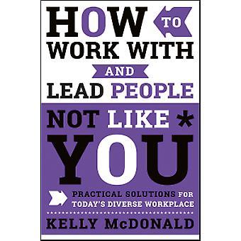 Hvordan man kan arbejde med og føre folk ikke som dig - praktiske løsninger fo