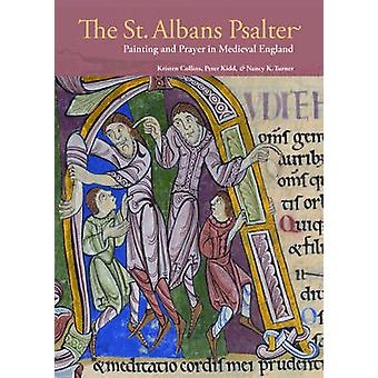 The St. Albans Psalter - Painting and Prayer in Medieval England by Kr