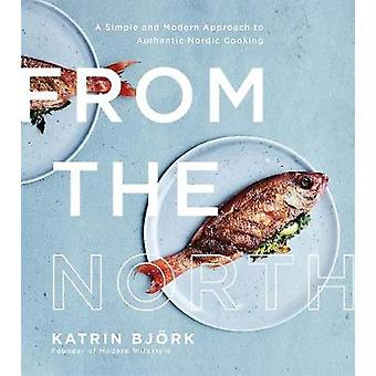 From the North - A Simple and Modern Approach to Authentic Nordic Cook