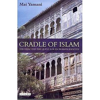 Cradle of Islam - The Hijaz and the Quest for Identity in Saudi Arabia