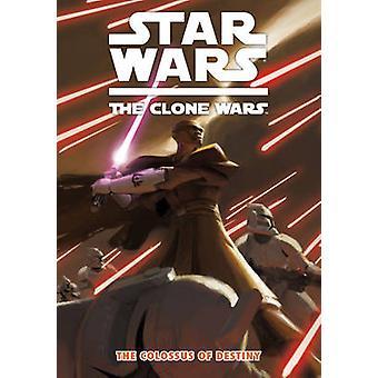 Star Wars - The Clone Wars - v. 4 - Colossus of Destiny by Jeremy Barlo