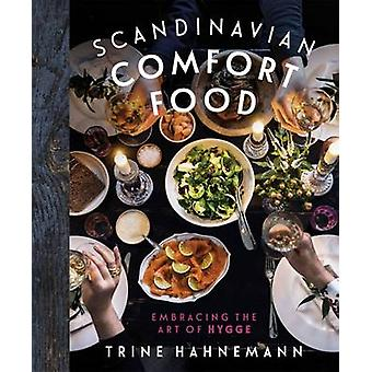 Scandinavian Comfort Food - Embracing the Art of Hygge by Trine Hahnem