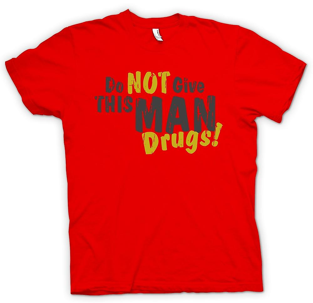 Mens T-shirt - Do Not Give This Man Drugs - Funny