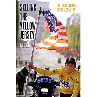 Selling the Yellow Jersey - The Tour De France in the Global Era by Er