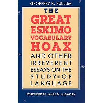 The Great Eskimo Vocabulary Hoax - And Other Irreverent Essays on the