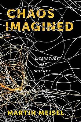 Chaos Imagined - Literature - Art - Science by Martin Meisel - 9780231