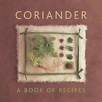 Coriander: A Book of Recipes
