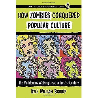 Wie erobert Zombies Popkultur: Die vielfältigen Walking tot im 21. Jahrhundert (Beiträge zur Zombie...