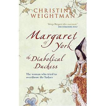 Margarete von York, der teuflischen Herzogin: die Frau, die versucht, die Tudors zu stürzen