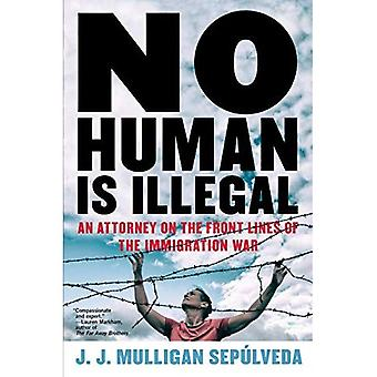 No Human Is Illegal: An Attorney on the Frontlines of the Immigration War