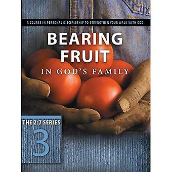 Bearing Fruit in God's Family: A Course in Personal Discipleship to Strengthen Your Walk with God