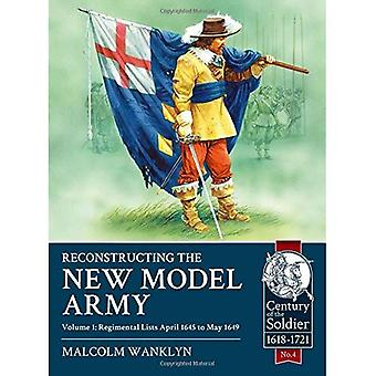 Reconstructing the New Model Army Volume 1. Regimental Lists April 1645 to May 1649 (Century of the Soldier).
