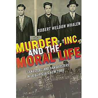 Murder, Inc., and the Moral Life: Gangsters and Gangbusters in La Guardia's� New York