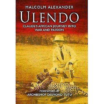 Ulendo: Claudes afrikanische Reise in den Krieg und Leidenschaft