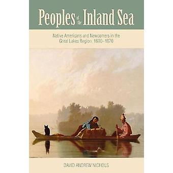 Peoples of the Inland Sea - Native Americans and Newcomers in the Grea