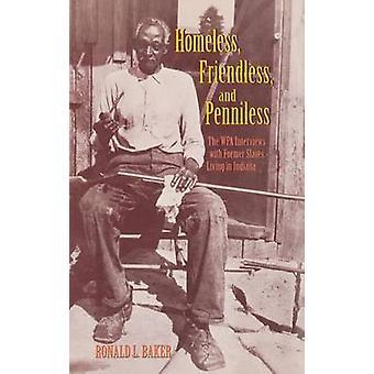 Sans abri sans amis et sans le sou WPA entrevues avec les anciens esclaves vivant dans l'Indiana par Baker & Ronald L.