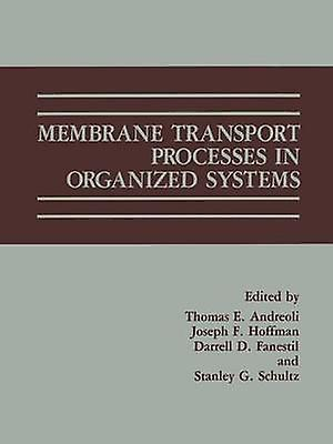 Membrane Transport Processes in Organized Systems by Andreoli & Thomas E.