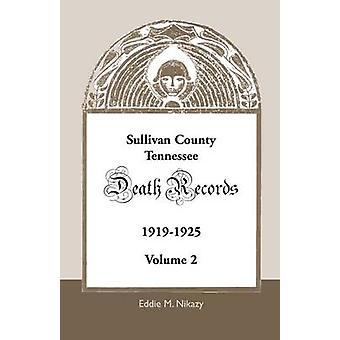Sullivan County Tennessee Death Records Volume 2 19191925 by Nikazy & Eddie M.