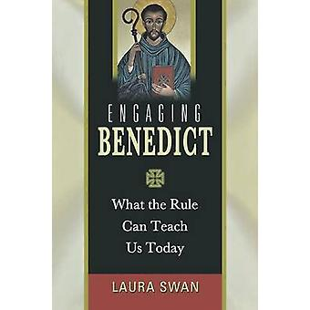 Engaging Benedict What the Rule Can Teach Us Today by Swan & Laura