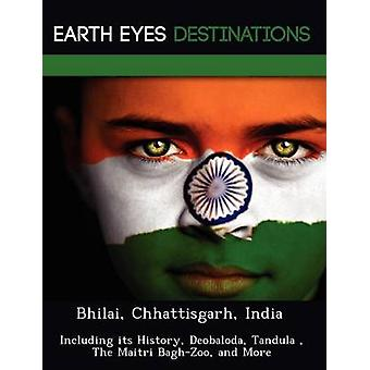 Bhilai Chhattisgarh India met inbegrip van haar geschiedenis Deobaloda Tandula The Maitri BaghZoo en meer door Knight & Dave
