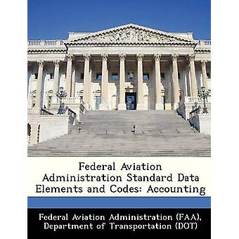 Federal Aviation Administration Standard Data Elements and Codes Accounting by Federal Aviation Administration FAA & D