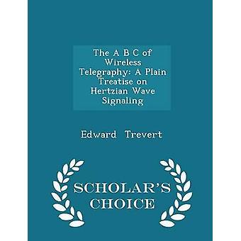 Den A B C av trådlös telegrafi A vanligt avhandling på Hertzian vinkar signalerar forskare val Edition av Trevert & Edward