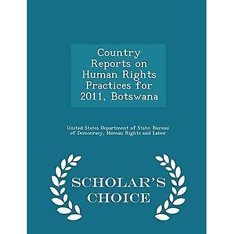 Country Reports on Human Rights Practices for 2011 Botswana  Scholars Choice Edition by United States Department of State Burea