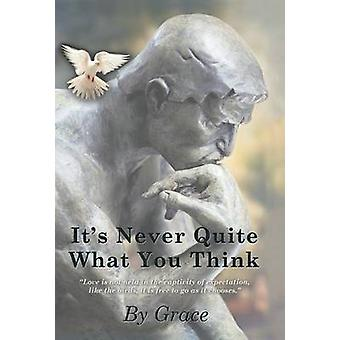 Its Never Quite What You Think by Grace