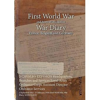 3 CAVALRY DIVISION Headquarters Branches and Services Royal Army Ordnance Corps Assistant Director Ordnance Services  2 September 1914  27 February 1919 First World War War Diary WO9511452 by WO9511452